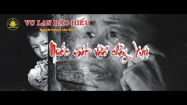 """ĐẠI LỄ VU LAN PHẬT LỊCH 2561 """"NƯỚC MẮT VẪN CHẢY XUÔI"""" – VIỆN CHUYỆN TU"""